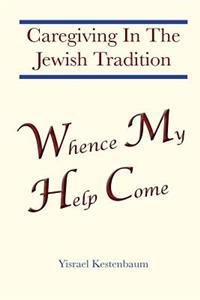 Whence My Help Come: Caregiving in the Jewish Tradition