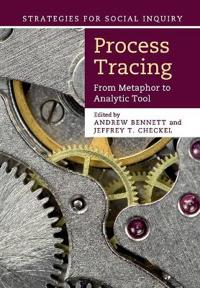 Process Tracing: From Metaphor to Analytic Tool