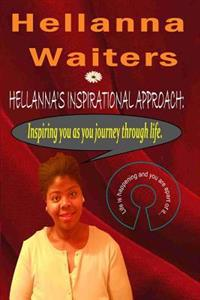 Hellanna's Inspirational Approach: Inspiring You as You Journey Through Life