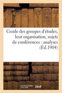 Guide Des Groupes D'Etudes, Leur Organisation, Sujets de Conferences: Analyses