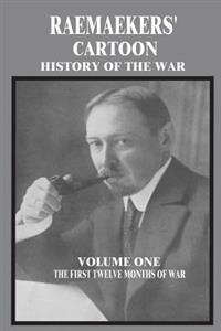 Raemaekers' Cartoon History of the War: Volume One: The First Twelve Months of War