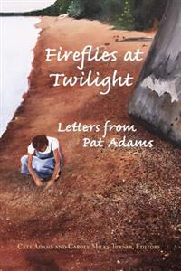 Fireflies at Twilight: Letters from Pat Adams