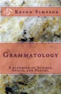 Grammatology: A Blending of Science, Spirit, and Poetry.