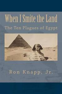When I Smite the Land: The Ten Plagues of Egypt