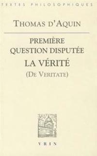 Thomas D'Aquin: Premiere Question Disputee Sur La Verite