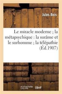 Le Miracle Moderne; La Metapsychique: La Surame Et Le Surhomme; La Telepathie Et Les Fantomes