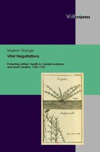 Vital Negotiations: Protecting Settlers' Health in Colonial Louisiana and South Carolina, 1720-1763
