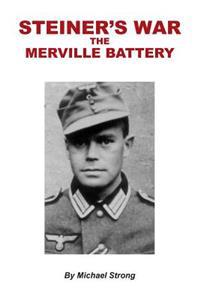 Steiner's War-The Merville Battery