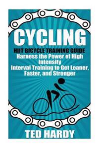 Cycling: Hiit Bicycle Training Guide Harness the Power of High Intensity Interval Training to Get Leaner, Faster, and Stonger