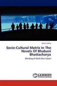 Socio-Cultural Matrix in the Novels of Bhabani Bhattacharya