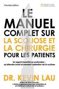 Le Manuel Complet Sur La Scoliose Et La Chirurgie Pour Les Patients: Un Regard Impartial En Profondeur: Qu