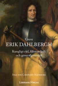Greve Erik Dahlbergh : kungligt råd, fältmarskalk och generalguvernör