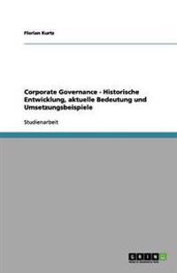 Corporate Governance - Historische Entwicklung, Aktuelle Bedeutung Und Umsetzungsbeispiele