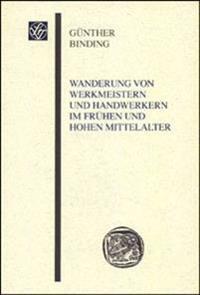 Wanderung Von Werkmeistern Und Handwerkern Im Fruehen Und Hohen Mittelalter: Unter Besonderer Beruecksichtigung Des Rhein-Main-Gebietes