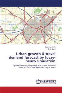 Urban Growth & Travel Demand Forecast by Fuzzy-Neuro Simulation