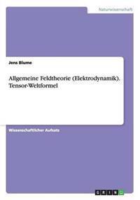 Allgemeine Feldtheorie (Elektrodynamik). Tensor-Weltformel