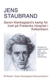 Søren Kierkegaard's kamp for livet på Frederiks Hospital i København-Søren Kierkegaard's struggle to live at Frederiks Hospital in Copenhagen