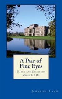 A Pair of Fine Eyes: Darcy and Elizabeth What If? #3
