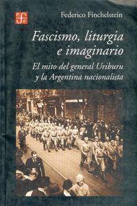 The Fascismo, Liturgia E Imaginario. El Mito del General Uriburu y La Argentina Nacionalista