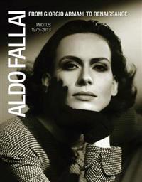 Aldo Fallai: From Giorgio Armani to Renaissance: Photos 1975-2013