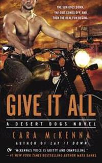 Give It All: A Desert Dogs Novel