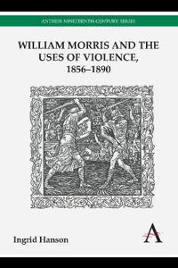 William Morris and the Uses of Violence, 1856-1890