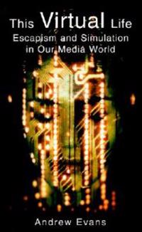 The Virtual Life: Escapism and Simulation in Our Media World