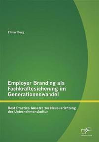 Employer Branding ALS Fachkraftesicherung Im Generationenwandel