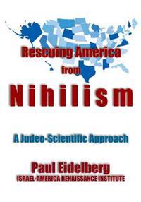 Rescuing America from Nihilism: A Judeo-Scientific Approach