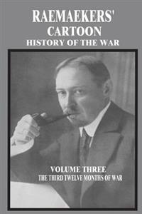 Raemaekers' Cartoon History of the War: Volume Three: The Third Twelve Months of War