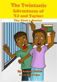 The Twintastic Adventures of Tj and Taylor: The First 3 Stories