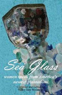 Sea Glass: Women Speak from America's Newest Plantations