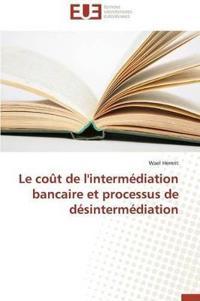 Le Co�t de l'Interm�diation Bancaire Et Processus de D�sinterm�diation
