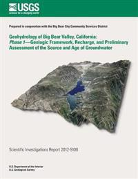 Geohydrology of Big Bear Valley, California: Phase 1- Geoglogic Framework, Recharge, and Preliminary Assessment of the Source and Age of Groundwater