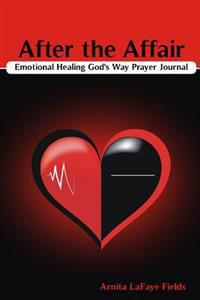 After the Affair Emotional Healing God's Way Prayer Journal