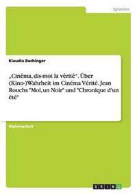 """cine´ma, Dis-Moi La Ve´rite´.  ber (Kino-)Wahrheit Im Cin ma V rit . Jean Rouchs Moi, Un Noir Und Chronique d'Un  t"
