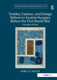 Textiles, Fashion, and Design Reform in Austria-Hungary Before the First World War