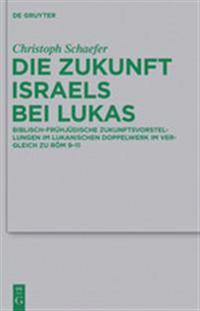 Die Zukunft Israels Bei Lukas: Biblisch-Fruhjudische Zukunftsvorstellungen Im Lukanischen Doppelwerk Im Vergleich Zu ROM 9-11