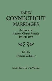 Early Connecticut Marriages As Found on Ancient Church Records Prior to 1800