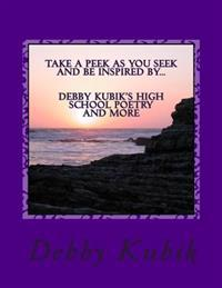 Take a Peek as You Seek and Be Inspired by Debby Kubik's High School Poetry and More.