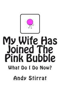 My Wife Has Joined the Pink Bubble: What Do I Do Now?