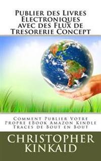 Publier Des Livres Electroniques Avec Des Flux de Tresorerie Concept: Comment Publier Votre Propre eBook Amazon Kindle Traces de Bout En Bout