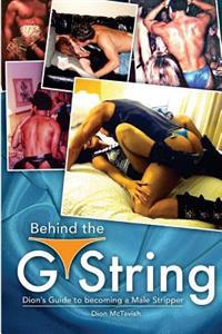 Behind the G-String: Dion's Guide to Becoming a Male Stripper