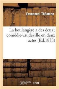 La Boulangere a Des Ecus: Comedie-Vaudeville En Deux Actes