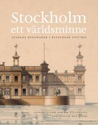 Stockholm - ett världsminne : stadens byggnader i ritningar 1713 - 1913