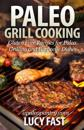 Paleo Grill Cooking: Gluten Free Recipes for Paleo Grilling and Barbecue Dishes