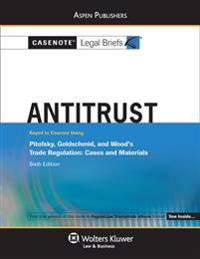 Casenote Legal Briefs for Antitrust, Keyed to Pitofsky, Goldschmid, and Wood