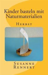 Kinder Basteln Mit Naturmaterialien: Herbst