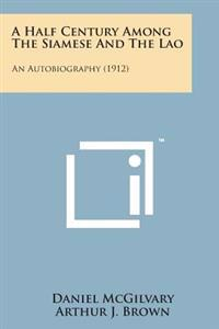 A Half Century Among the Siamese and the Lao: An Autobiography (1912)