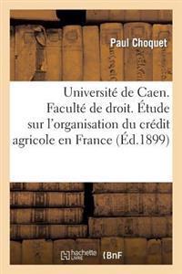 Universite de Caen. Faculte de Droit. Etude Sur L'Organisation Du Credit Agricole En France